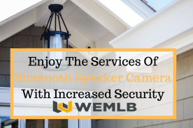 Enjoy The Services Of Bluetooth Speaker Camera With Increased Security